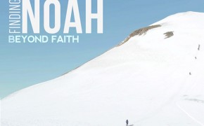 'Finding Noah' Documentary Trailer Released – Watch the Filmmaker's Search for Noah's Ark
