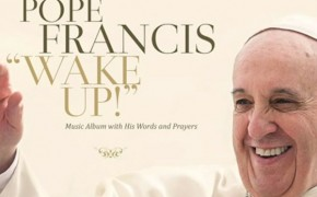 "Pope Francis Wants You to ""Wake Up:"" Launching Latest Music Album"