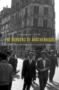 The Burdens of Brotherhood: Jews and Muslims from North Africa to France