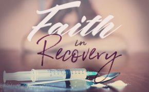 Faith in Recovery Pt. 1: Can Faith Help Battle Addiction?