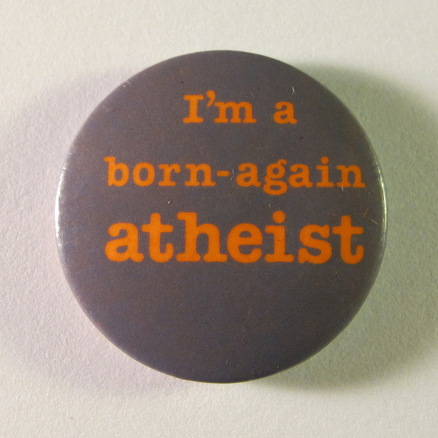 "Button that says ""im a born-again atheist"""