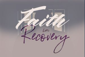 Faith in Recovery Pt. 10