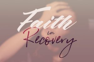 Faith in Recovery Pt. 8