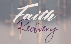 Faith in Recovery Pt. 9: How to Connect Faith to Recovery