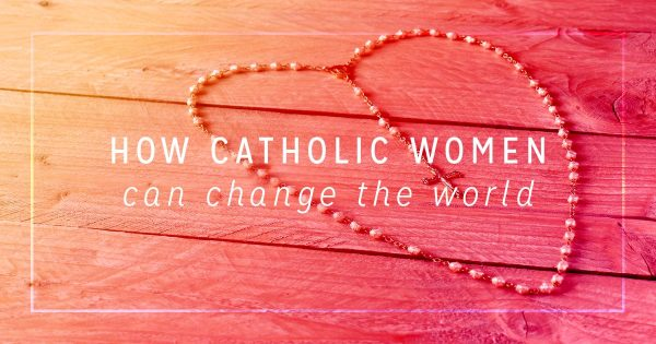 Why Catholic Women Could Transform America and The Church