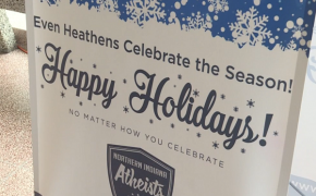 "Atheists Display ""Oh Come All Ye Faithless/Even Heathens Celebrate the Season!"" Sign in Indiana"