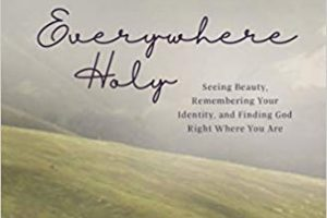 Book Review -- Everywhere Holy, Seeing Beauty, Remembering Your Identity, and Finding God Right Where You Are, by Kara Lawler